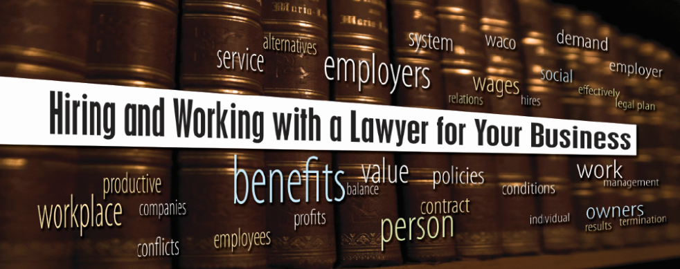 Hiring and Working with a Lawyer for Your Business