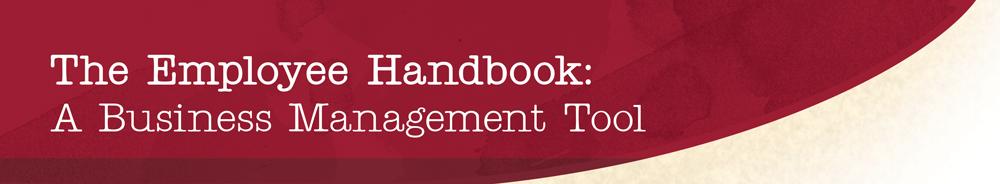 The Employee Handbook: A Business Management Tool